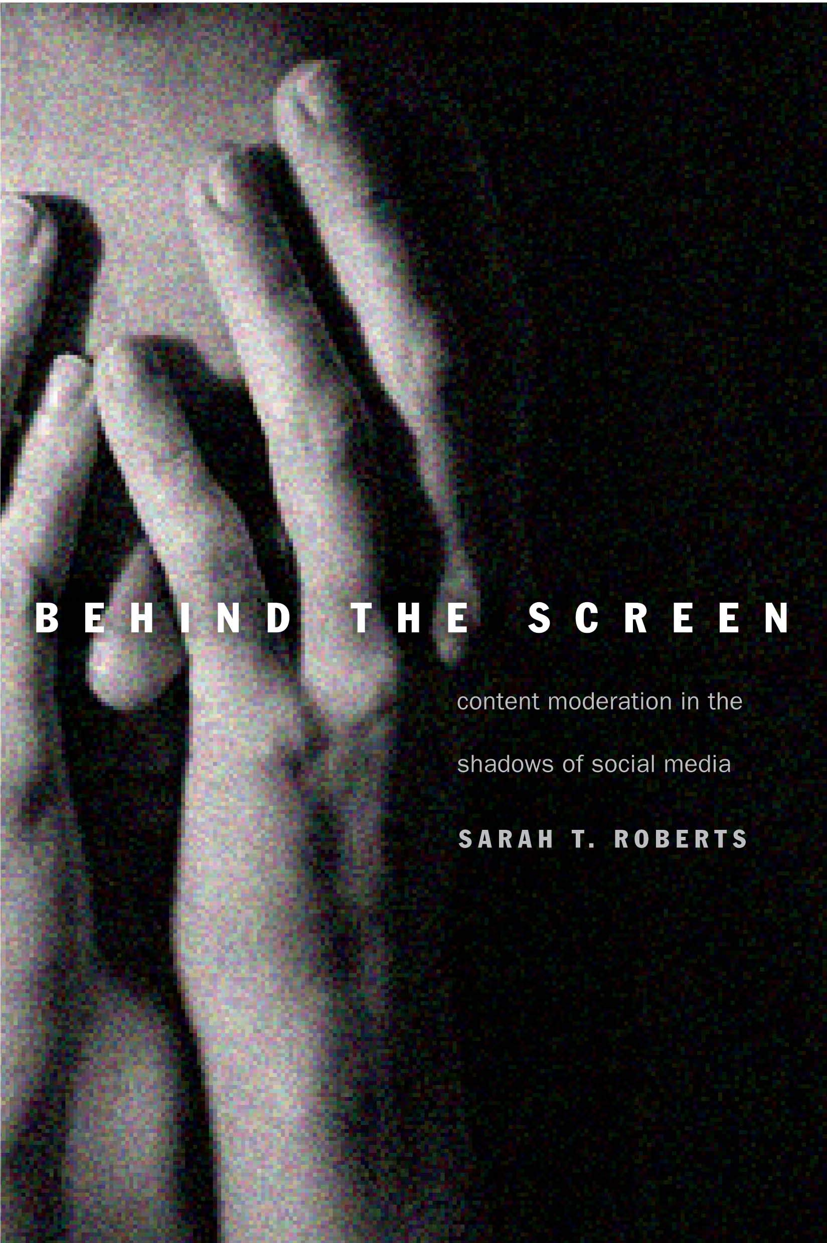 Behind the Screen: Content Moderation in the Shadows of Social Media av Sarah T. Roberts